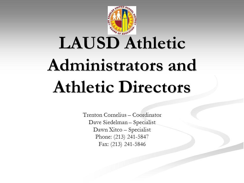 LAUSD Athletic Administrators and Athletic Directors Trenton Cornelius – Coordinator Dave Siedelman – Specialist Dawn Xitco – Specialist Phone: (213)