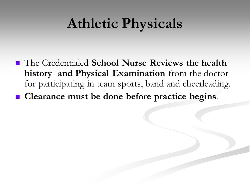 Athletic Physicals The Credentialed School Nurse Reviews the health history and Physical Examination from the doctor for participating in team sports,