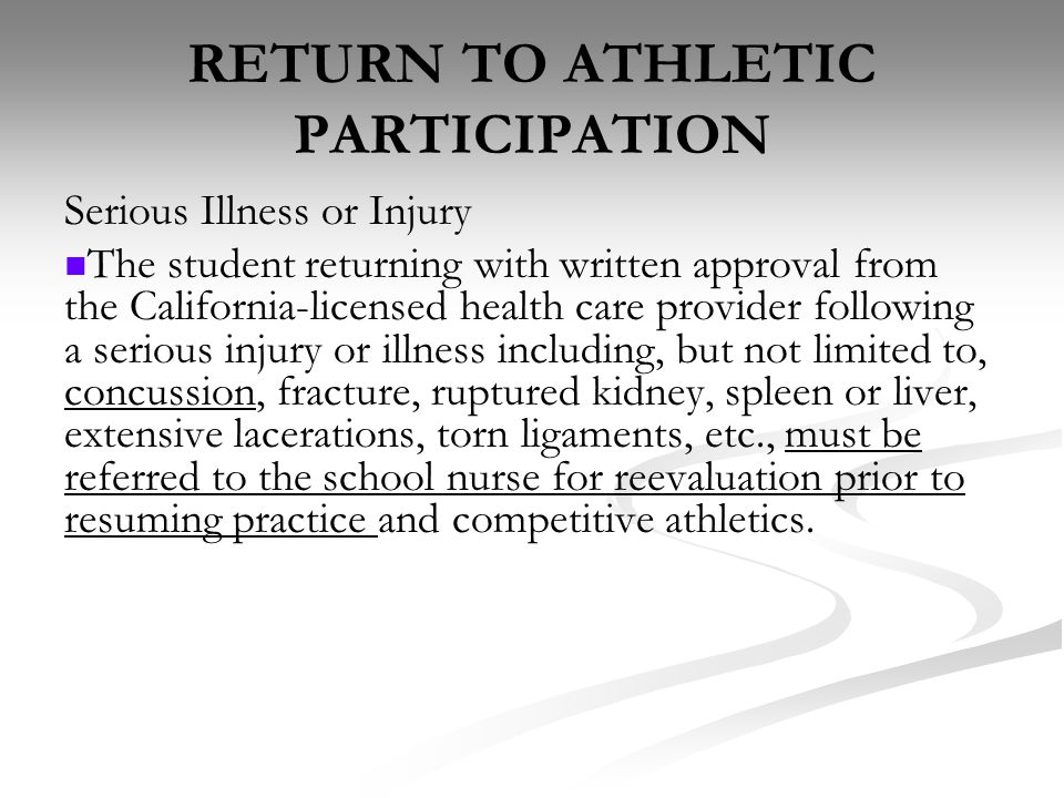 RETURN TO ATHLETIC PARTICIPATION Serious Illness or Injury The student returning with written approval from the California-licensed health care provid