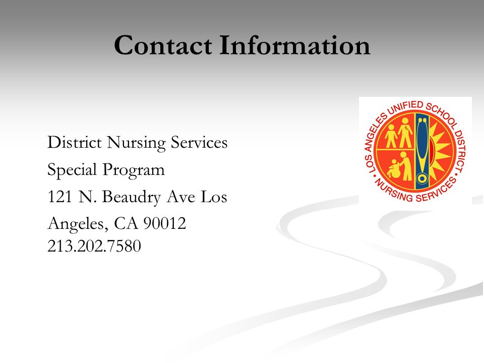 Contact Information District Nursing Services Special Program 121 N. Beaudry Ave Los Angeles, CA 90012 213.202.7580