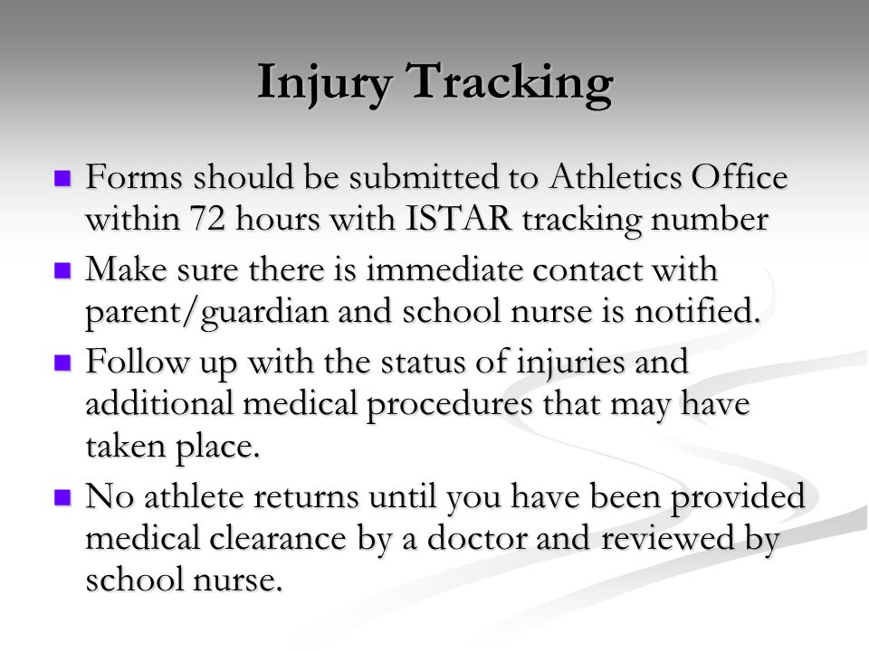 Injury Tracking Forms should be submitted to Athletics Office within 72 hours with ISTAR tracking number Forms should be submitted to Athletics Office
