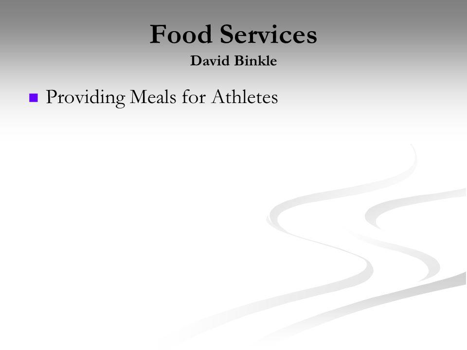 Food Services David Binkle Providing Meals for Athletes