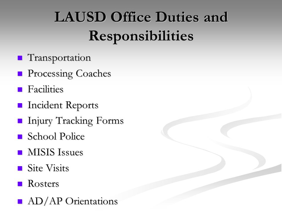 LAUSD Office Duties and Responsibilities Transportation Transportation Processing Coaches Processing Coaches Facilities Facilities Incident Reports In