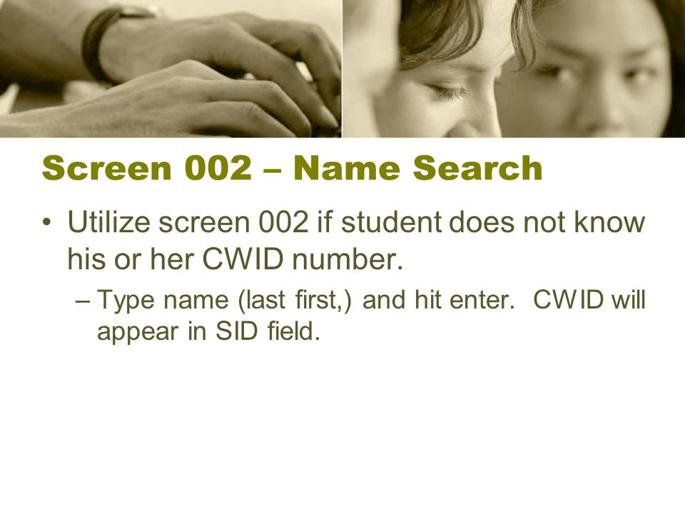Screen 002 – Name Search Utilize screen 002 if student does not know his or her CWID number.