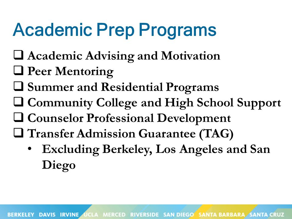 Academic Prep Programs  Academic Advising and Motivation  Peer Mentoring  Summer and Residential Programs  Community College and High School Suppo