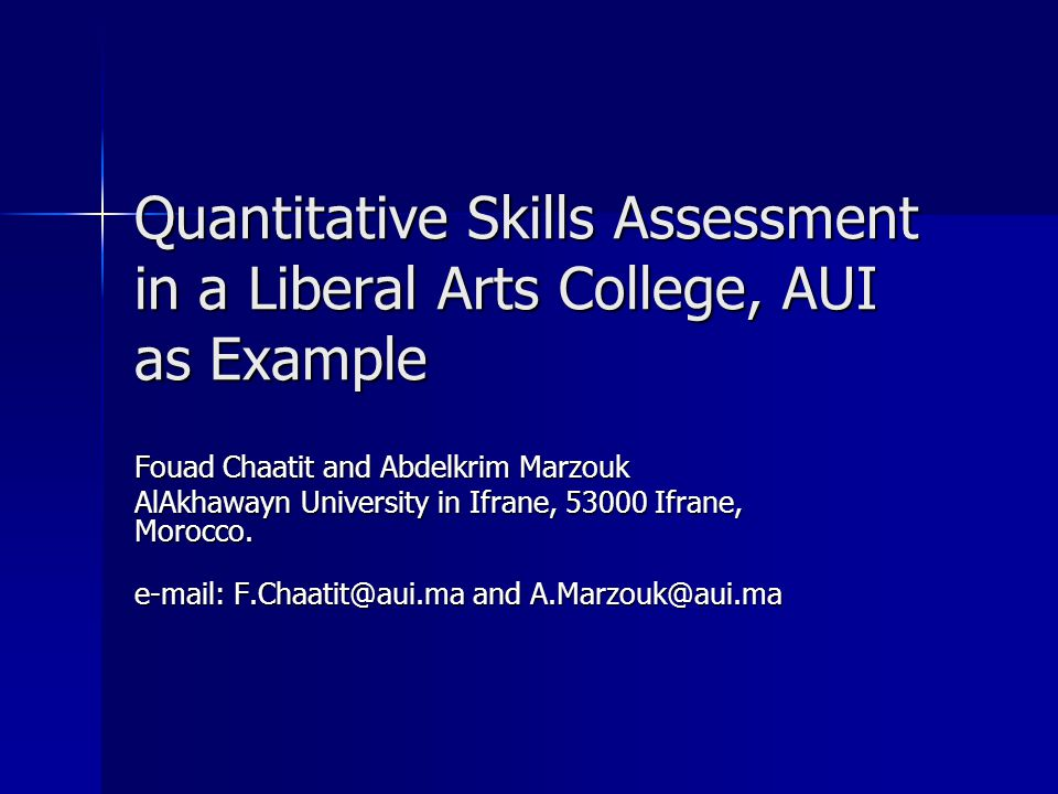 Quantitative Skills Assessment in a Liberal Arts College, AUI as Example Fouad Chaatit and Abdelkrim Marzouk AlAkhawayn University in Ifrane, 53000 Ifrane, Morocco.