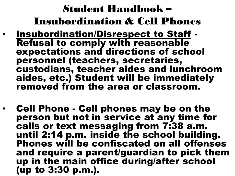 Student Handbook – Insubordination & Cell Phones Insubordination/Disrespect to Staff - Refusal to comply with reasonable expectations and directions o
