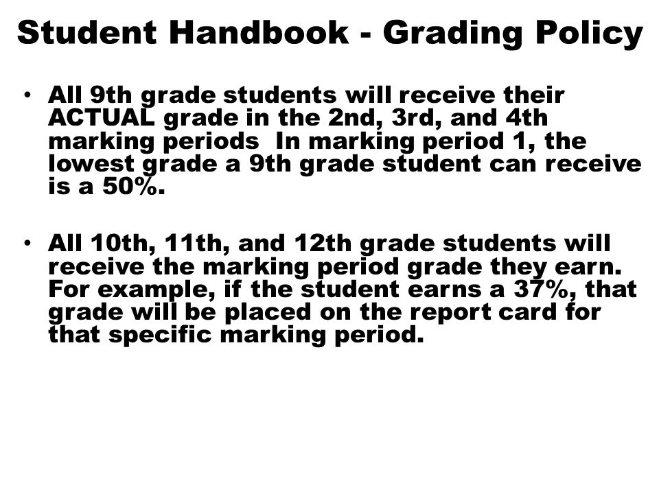 Student Handbook - Grading Policy All 9th grade students will receive their ACTUAL grade in the 2nd, 3rd, and 4th marking periods In marking period 1,