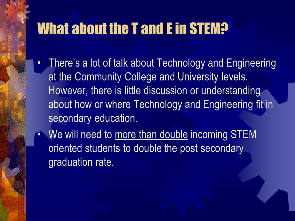 What about the T and E in STEM.