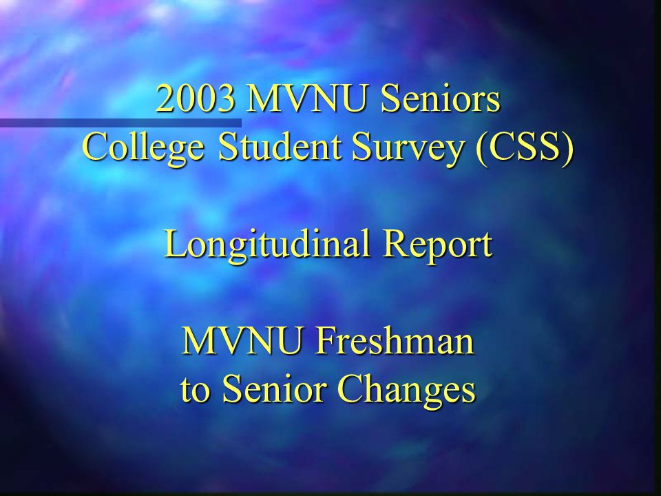 2003 MVNU Seniors College Student Survey (CSS) Longitudinal Report MVNU Freshman to Senior Changes