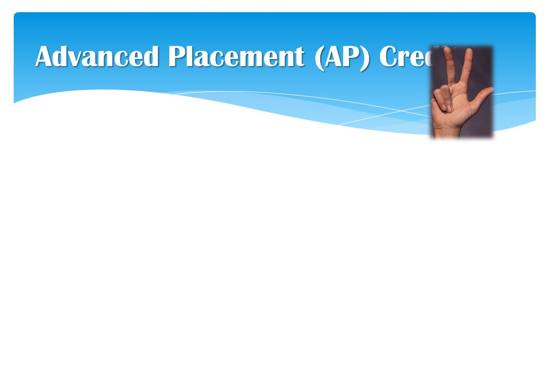 Advanced Placement (AP) Credit Score required: 3 or above Refer to page 33 of the 2009-11 Undergraduate Catalog for additional Information To have scores sent call 1-888-CALL 4 AP