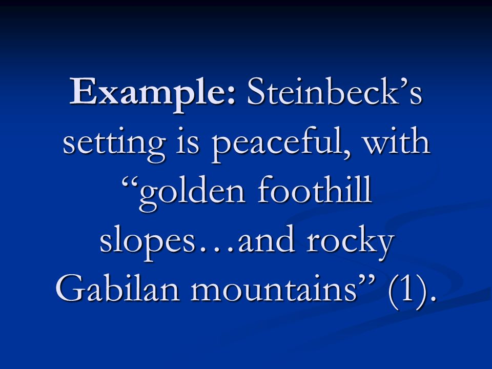 Example: Steinbeck's setting is peaceful, with golden foothill slopes…and rocky Gabilan mountains (1).