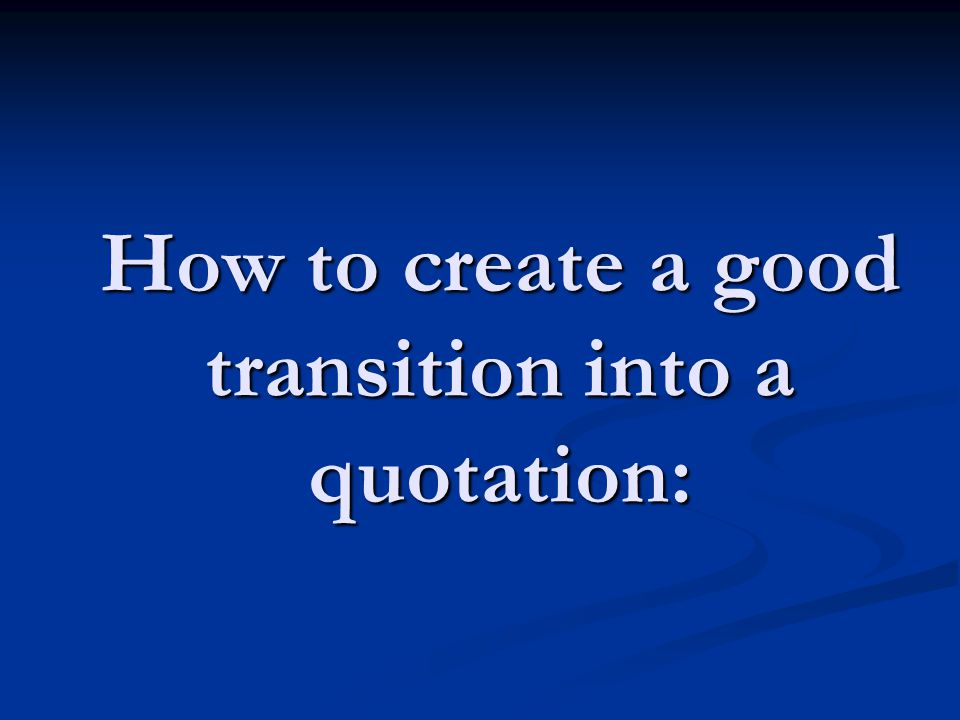 How to create a good transition into a quotation: