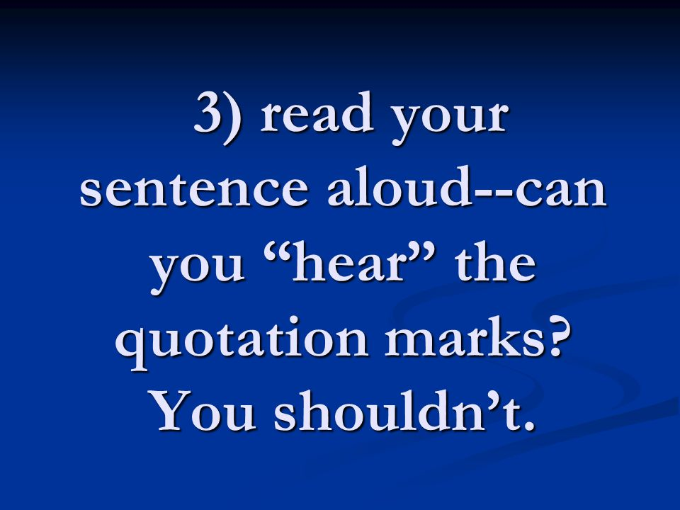 3) read your sentence aloud--can you hear the quotation marks.