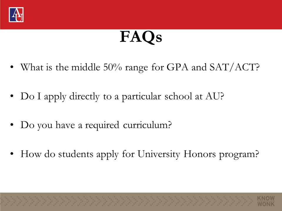 FAQs What is the middle 50% range for GPA and SAT/ACT.
