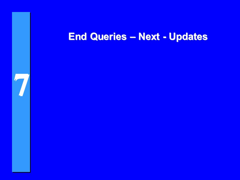 7 7 End Queries – Next - Updates