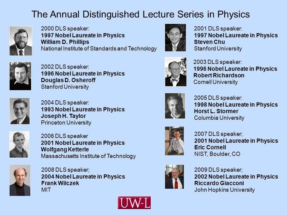 2002 DLS speaker: 1996 Nobel Laureate in Physics Douglas D. Osheroff Stanford University 2001 DLS speaker: 1997 Nobel Laureate in Physics Steven Chu S