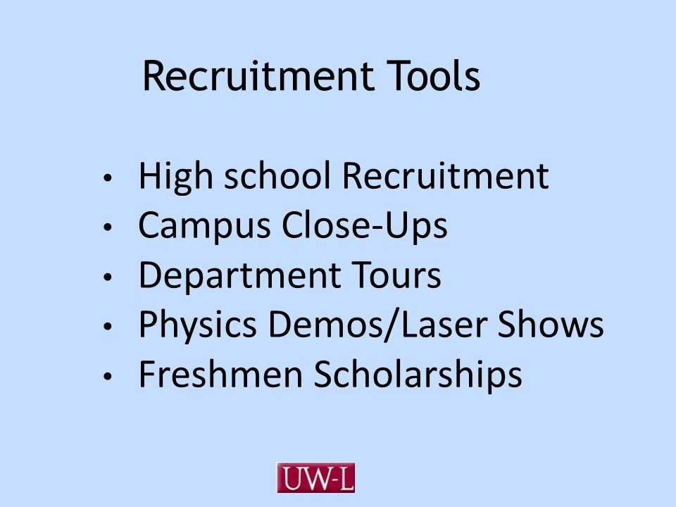 Recruitment Tools High school Recruitment Campus Close-Ups Department Tours Physics Demos/Laser Shows Freshmen Scholarships