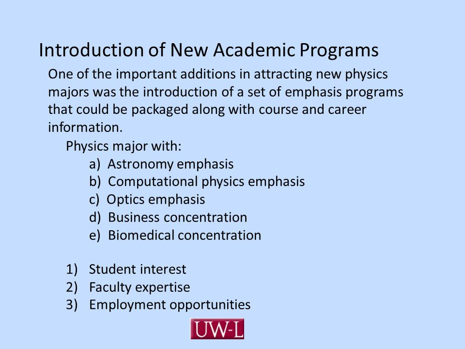 Introduction of New Academic Programs One of the important additions in attracting new physics majors was the introduction of a set of emphasis programs that could be packaged along with course and career information.