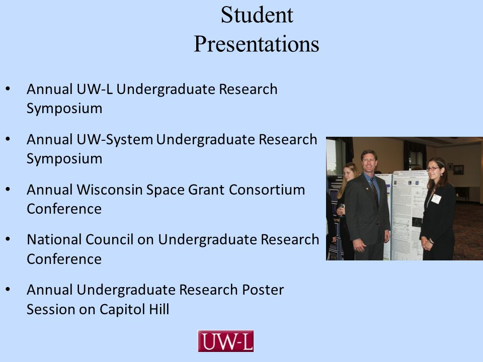Student Presentations Annual UW-L Undergraduate Research Symposium Annual UW-System Undergraduate Research Symposium Annual Wisconsin Space Grant Cons