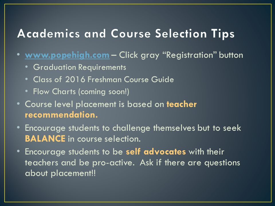 www.popehigh.com – Click gray Registration button www.popehigh.com Graduation Requirements Class of 2016 Freshman Course Guide Flow Charts (coming soon!) Course level placement is based on teacher recommendation.