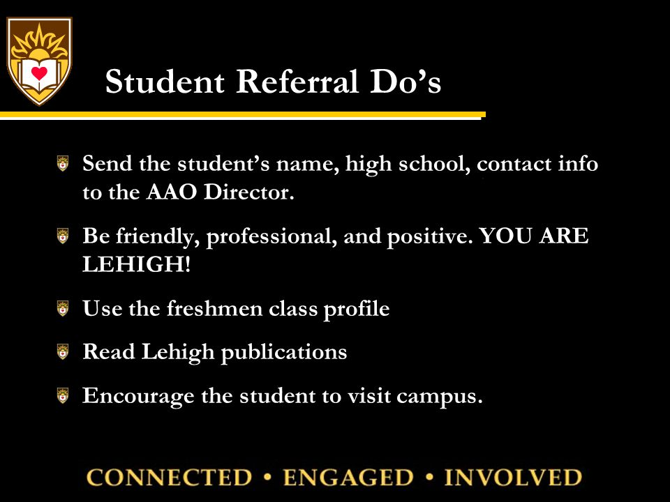 Student Referral Don'ts Guess answers to questions Volunteer a guess about an admissions decision Make evaluations regarding a student's talent Make evaluation regarding a financial aid offer Make comparisons to other schools