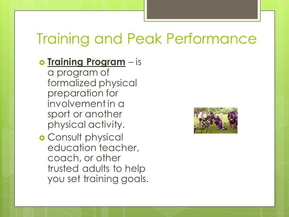 Training and Peak Performance  Training Program – is a program of formalized physical preparation for involvement in a sport or another physical activity.