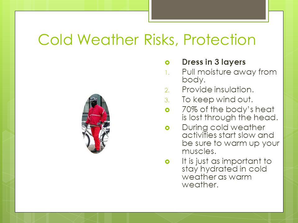 Cold Weather Risks, Protection  Dress in 3 layers 1.