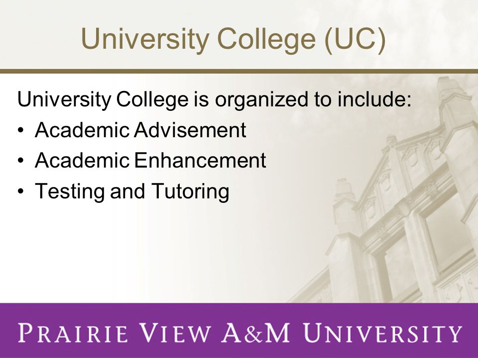 University College (UC) University College is organized to include: Academic Advisement Academic Enhancement Testing and Tutoring