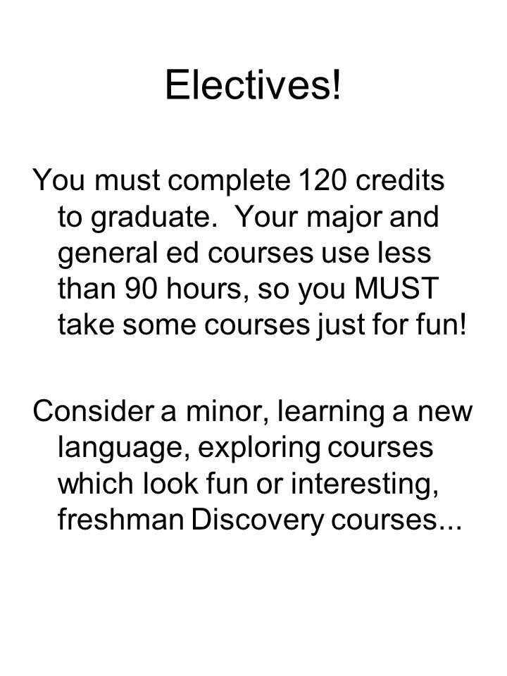 Electives. You must complete 120 credits to graduate.