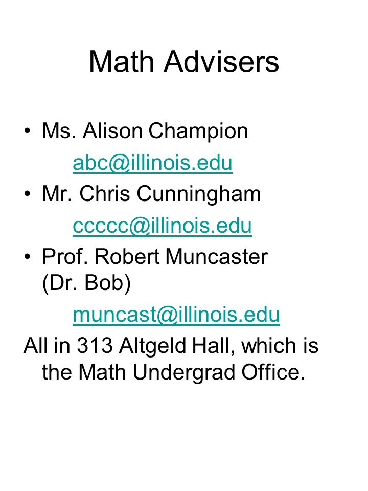 Math Advisers Ms.Alison Champion abc@illinois.edu Mr.