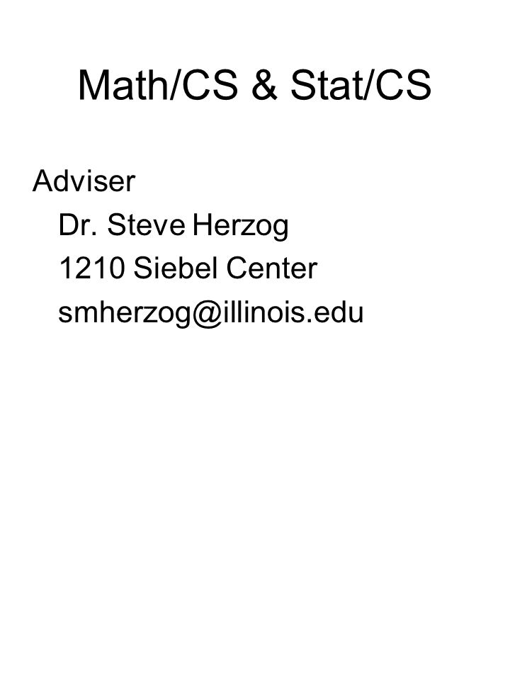 Math/CS & Stat/CS Adviser Dr. Steve Herzog 1210 Siebel Center smherzog@illinois.edu