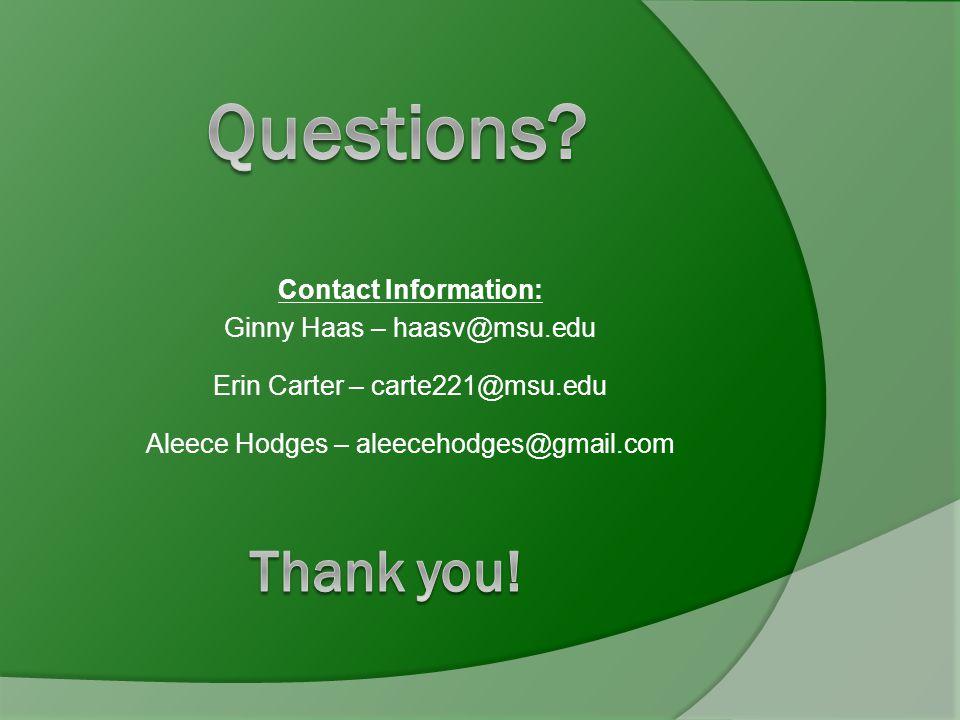 Contact Information: Ginny Haas – haasv@msu.edu Erin Carter – carte221@msu.edu Aleece Hodges – aleecehodges@gmail.com