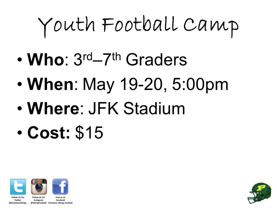 Youth Football Camp Who: 3 rd –7 th Graders When: May 19-20, 5:00pm Where: JFK Stadium Cost: $15