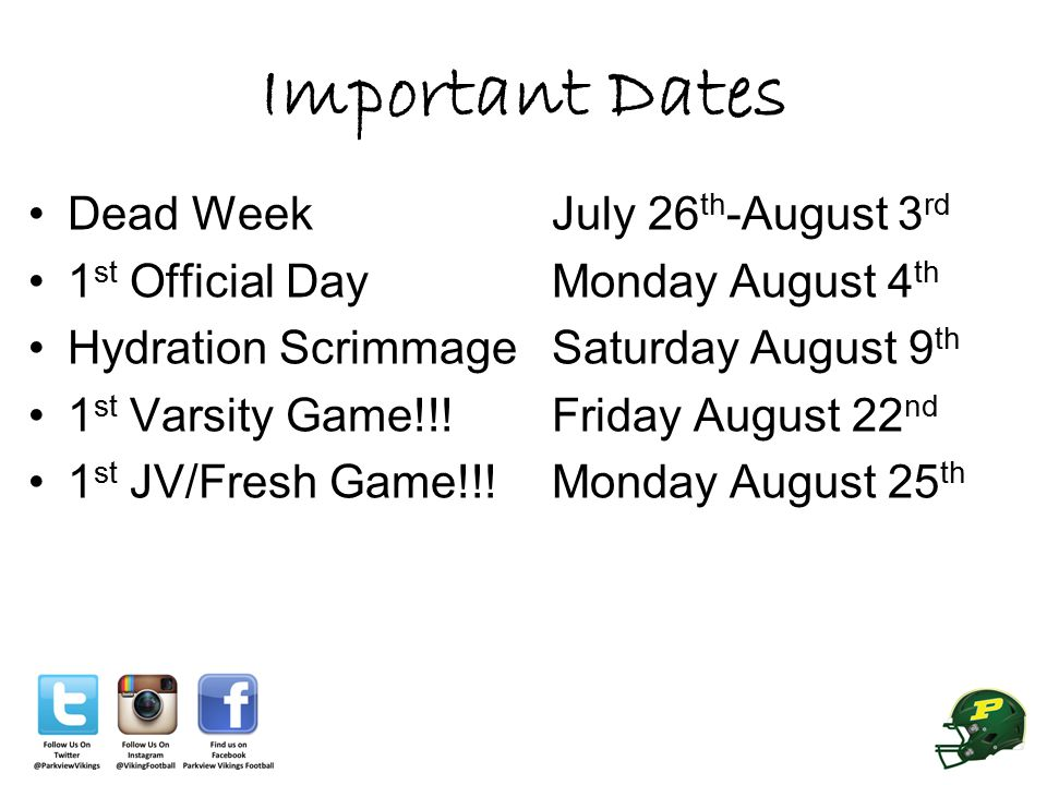 Important Dates Dead Week July 26 th -August 3 rd 1 st Official Day Monday August 4 th Hydration Scrimmage Saturday August 9 th 1 st Varsity Game!!! F