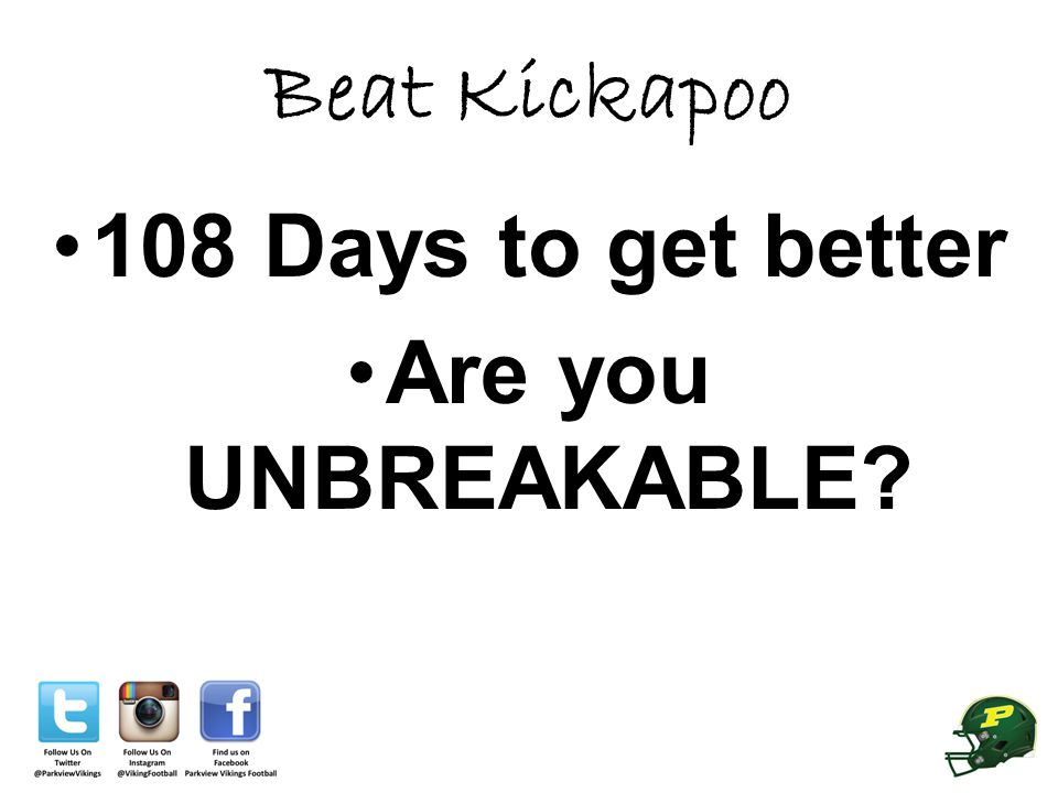 Beat Kickapoo 108 Days to get better Are you UNBREAKABLE