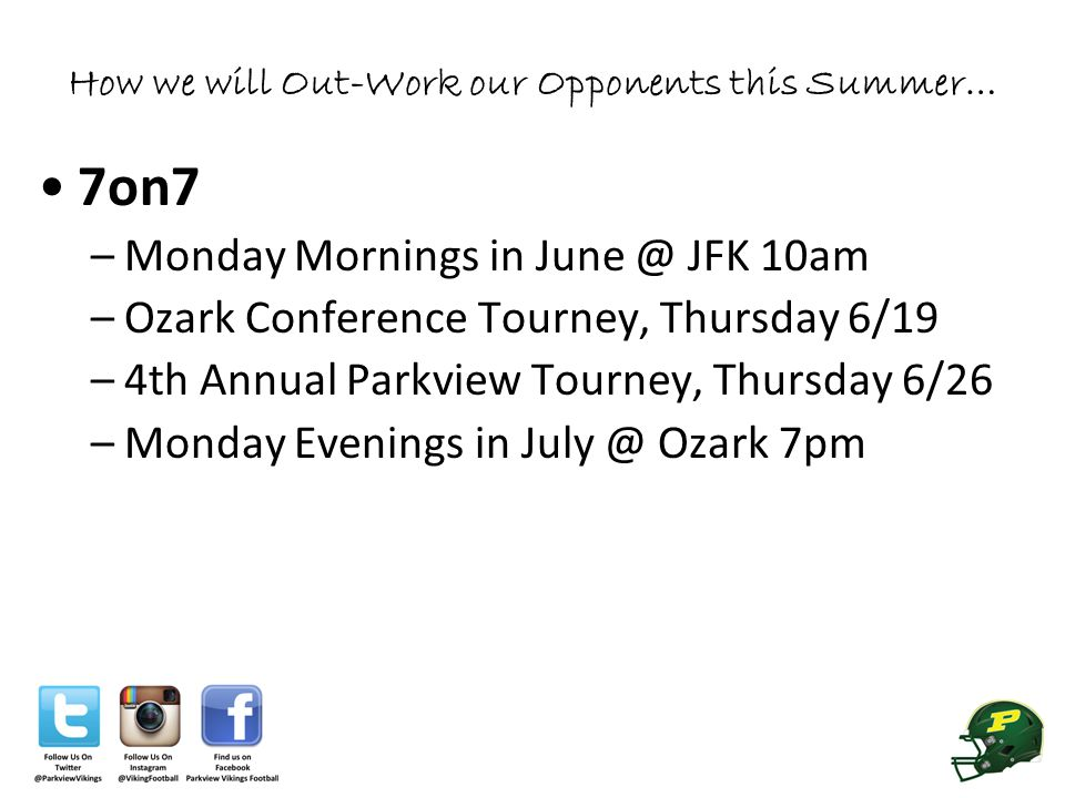 How we will Out-Work our Opponents this Summer… 7on7 –Monday Mornings in June @ JFK 10am –Ozark Conference Tourney, Thursday 6/19 –4th Annual Parkview