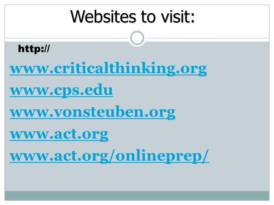 Websites to visit: Websites to visit: http:// www.criticalthinking.org www.cps.edu www.vonsteuben.org www.act.org www.act.org/onlineprep/