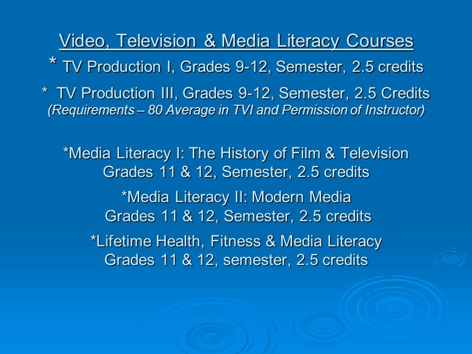 Video, Television & Media Literacy Courses * TV Production I, Grades 9-12, Semester, 2.5 credits * TV Production III, Grades 9-12, Semester, 2.5 Credi
