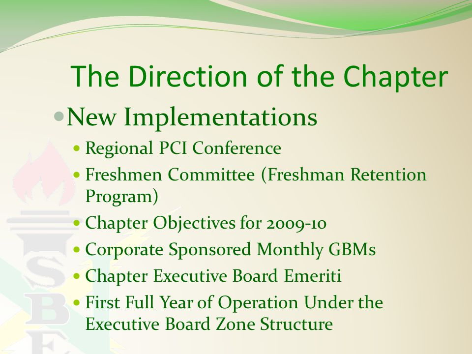 The Direction of the Chapter New Implementations Regional PCI Conference Freshmen Committee (Freshman Retention Program) Chapter Objectives for 2009-10 Corporate Sponsored Monthly GBMs Chapter Executive Board Emeriti First Full Year of Operation Under the Executive Board Zone Structure