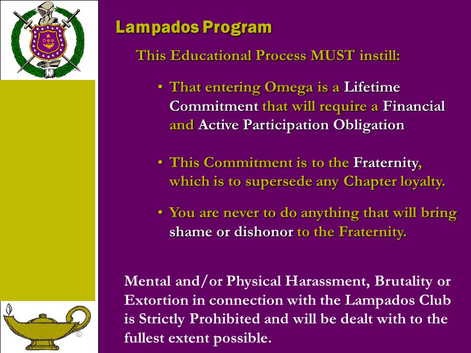 © Lampados Program This Educational Process MUST instill: That entering Omega is a Lifetime Commitment that will require a Financial and Active Partic