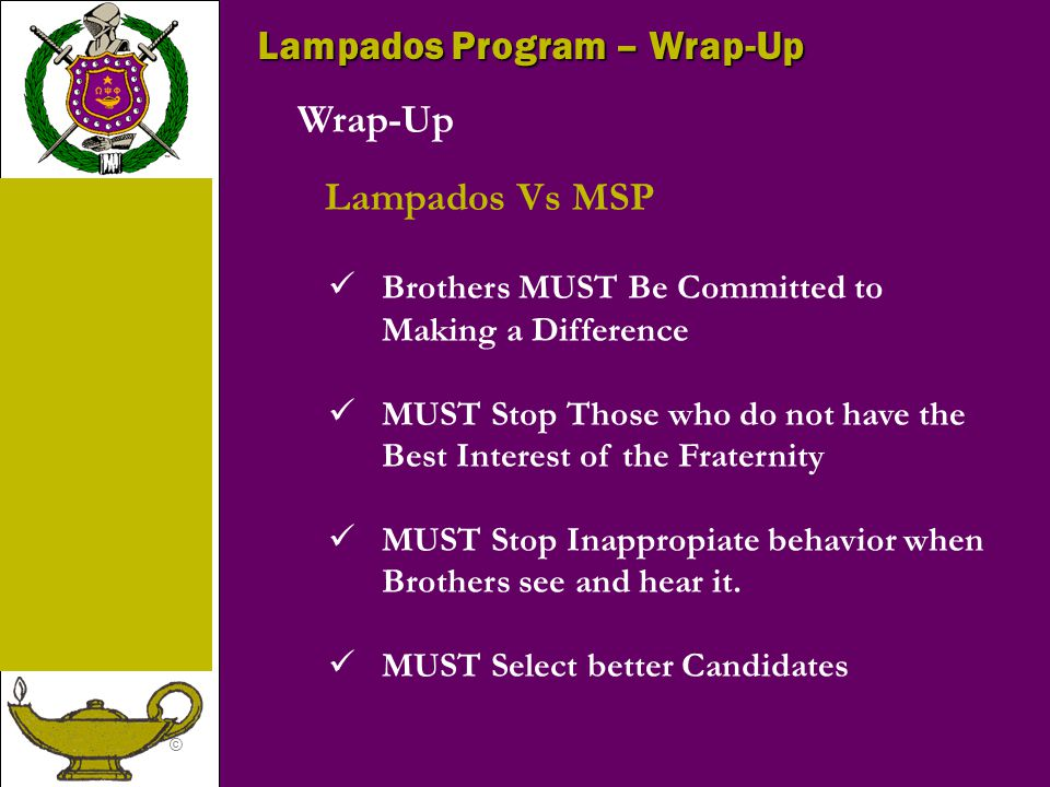 © Lampados Program – Wrap-Up Wrap-Up Lampados Vs MSP Brothers MUST Be Committed to Making a Difference MUST Stop Those who do not have the Best Intere