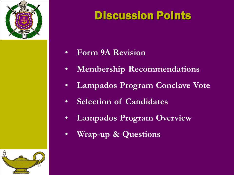© Discussion Points Form 9A Revision Membership Recommendations Lampados Program Conclave Vote Selection of Candidates Lampados Program Overview Wrap-