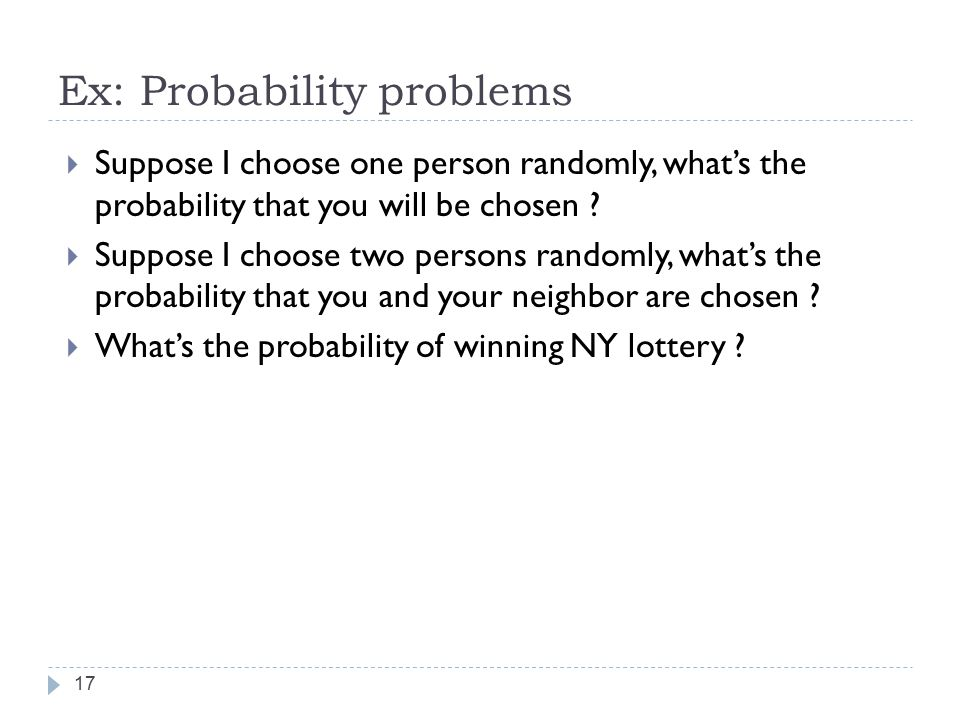 Ex: Probability problems 17  Suppose I choose one person randomly, what's the probability that you will be chosen .