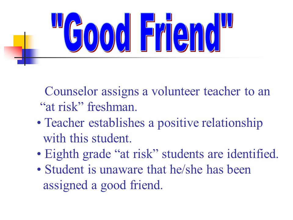 """Counselor assigns a volunteer teacher to an """"at risk"""" freshman. Teacher establishes a positive relationship with this student. Eighth grade """"at risk"""""""
