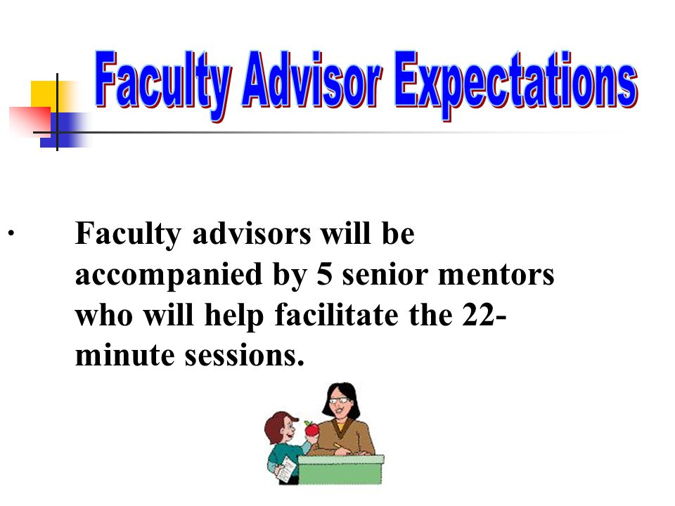 · Faculty advisors will be accompanied by 5 senior mentors who will help facilitate the 22- minute sessions.