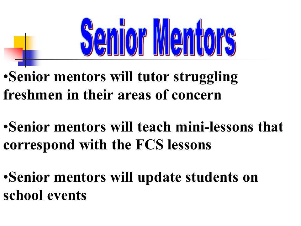 Senior mentors will teach mini-lessons that correspond with the FCS lessons Senior mentors will update students on school events Senior mentors will t