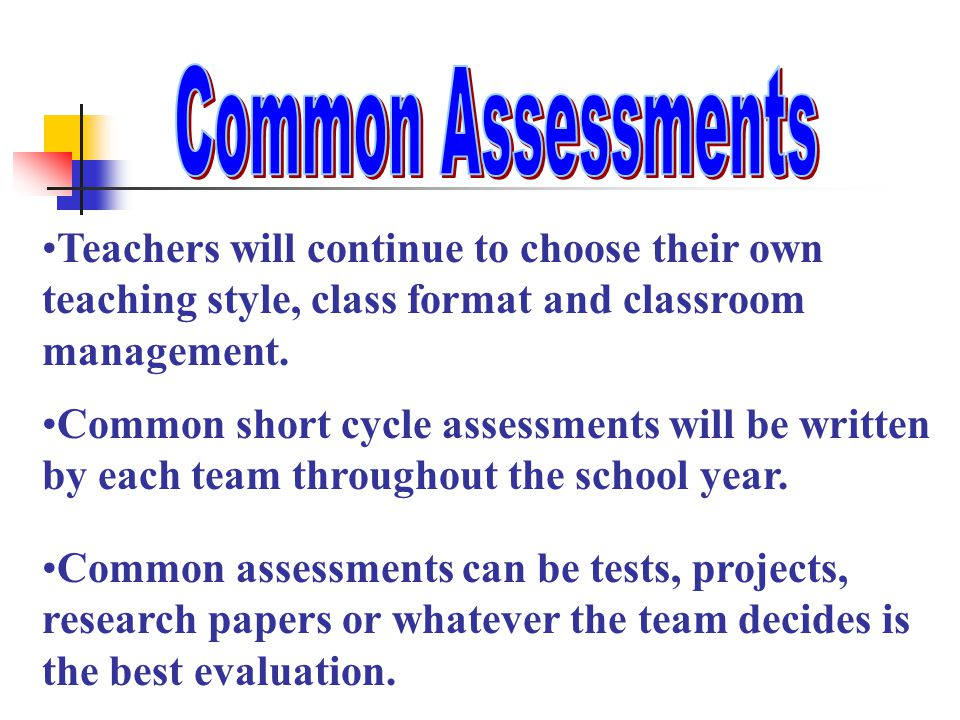 Teachers will continue to choose their own teaching style, class format and classroom management. Common short cycle assessments will be written by ea