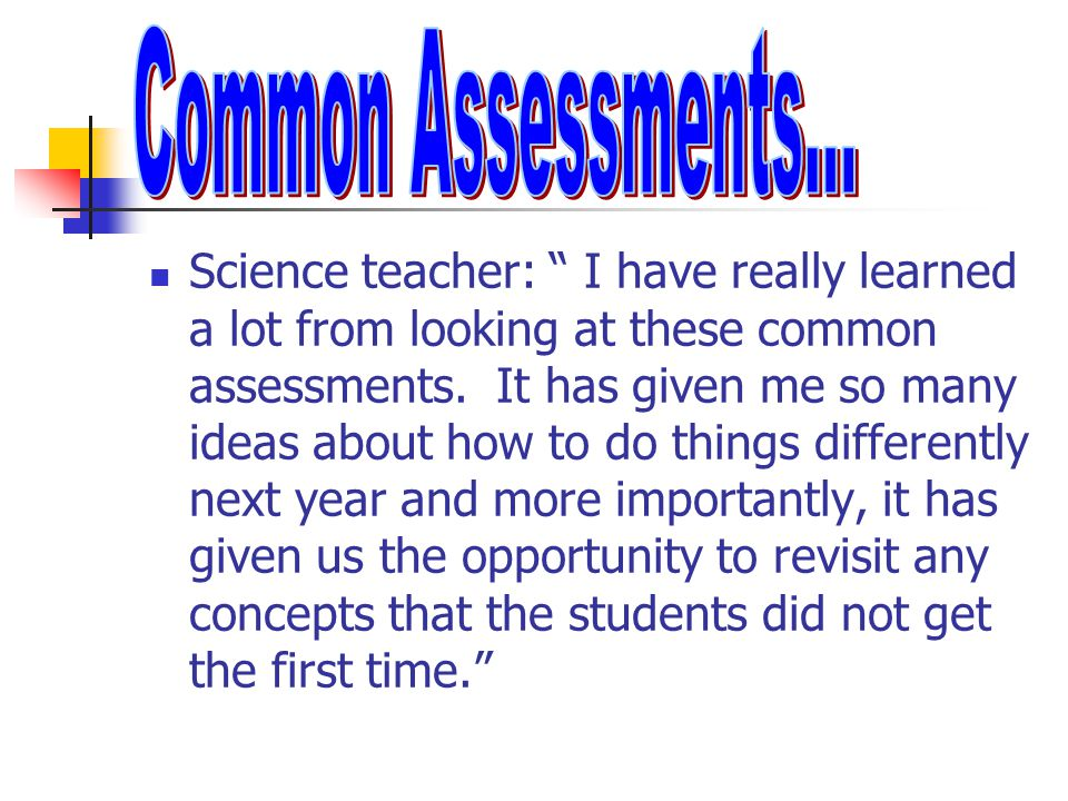 """Science teacher: """" I have really learned a lot from looking at these common assessments. It has given me so many ideas about how to do things differen"""