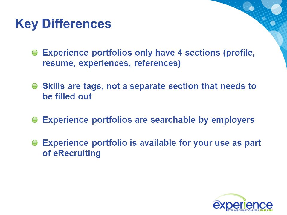 Key Differences Experience portfolios only have 4 sections (profile, resume, experiences, references) Skills are tags, not a separate section that nee